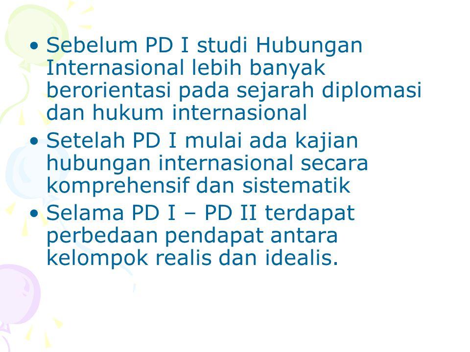 Sebelum PD I studi Hubungan Internasional lebih banyak berorientasi pada sejarah diplomasi dan hukum internasional Setelah PD I mulai ada kajian hubun
