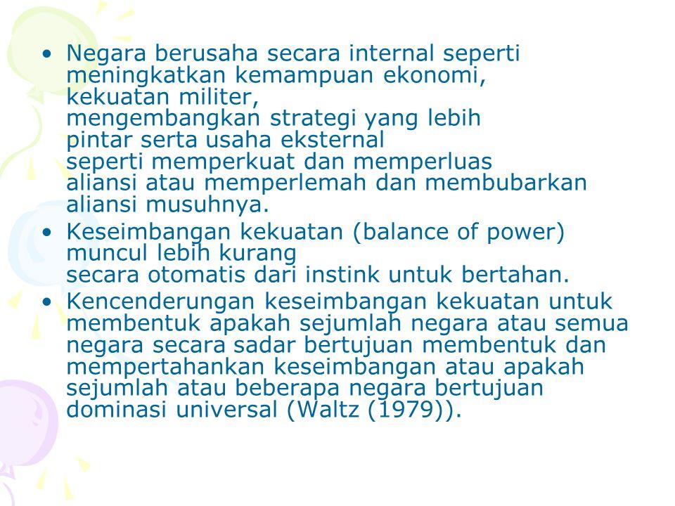 Negara berusaha secara internal seperti meningkatkan kemampuan ekonomi, kekuatan militer, mengembangkan strategi yang lebih pintar serta usaha ekstern