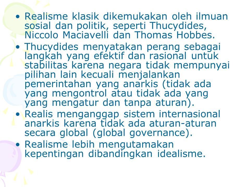 Realisme klasik dikemukakan oleh ilmuan sosial dan politik, seperti Thucydides, Niccolo Maciavelli dan Thomas Hobbes. Thucydides menyatakan perang seb