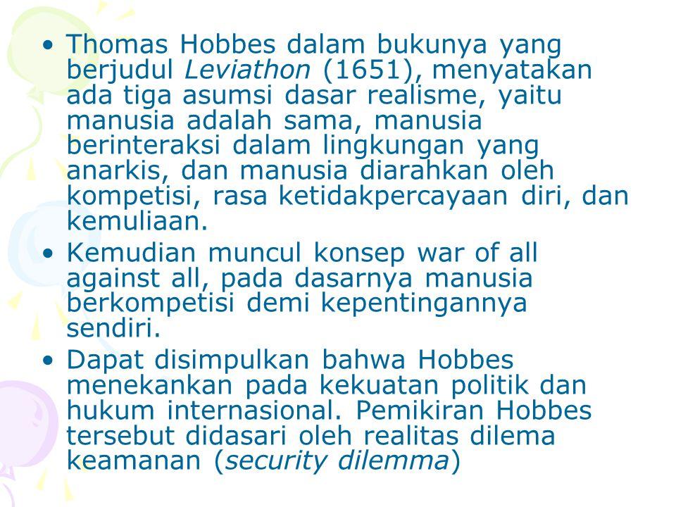 Thomas Hobbes dalam bukunya yang berjudul Leviathon (1651), menyatakan ada tiga asumsi dasar realisme, yaitu manusia adalah sama, manusia berinteraksi