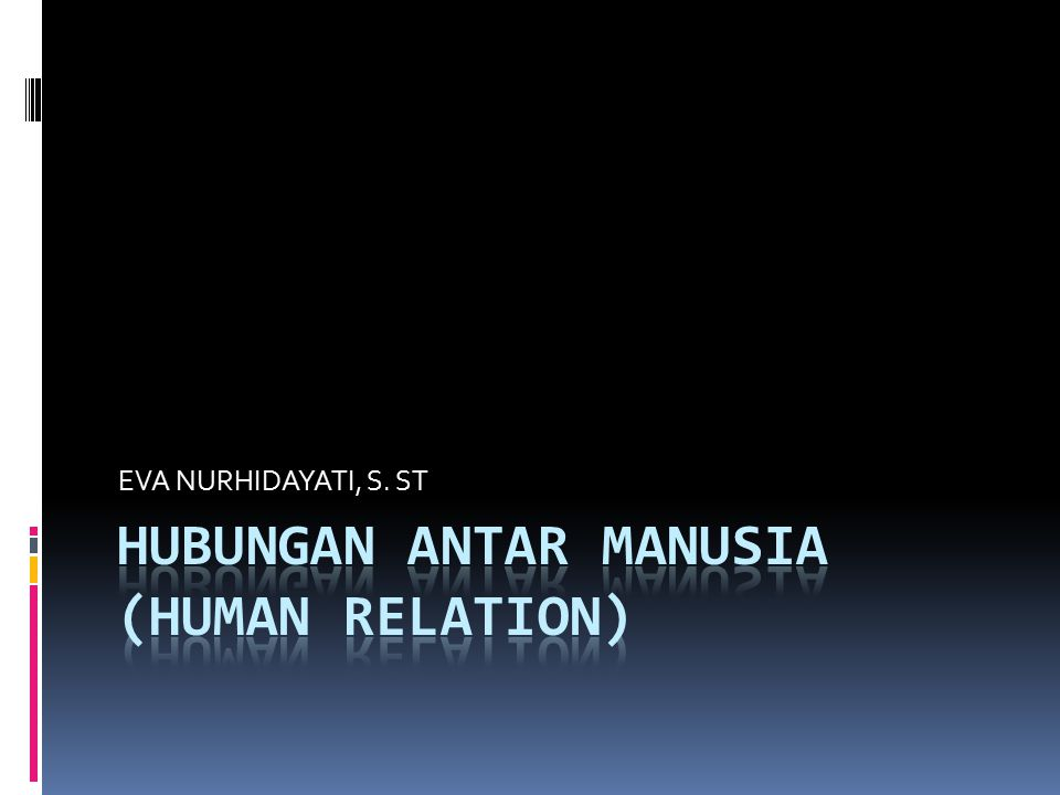 DEFINISI  Hubungan antar manusia mempunyai 2 pengertian: 1.