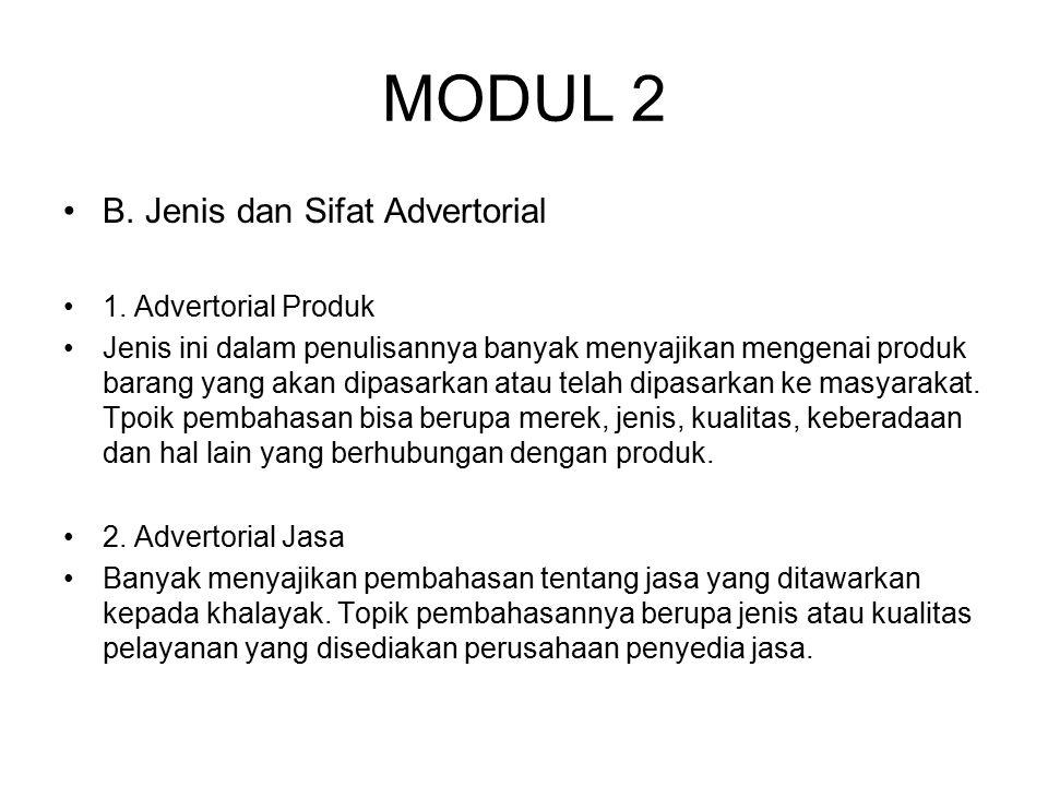 MODUL 2 B. Jenis dan Sifat Advertorial 1. Advertorial Produk Jenis ini dalam penulisannya banyak menyajikan mengenai produk barang yang akan dipasarka