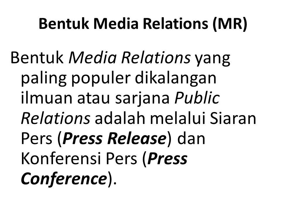 Bentuk Media Relations (MR) Bentuk Media Relations yang paling populer dikalangan ilmuan atau sarjana Public Relations adalah melalui Siaran Pers (Pre