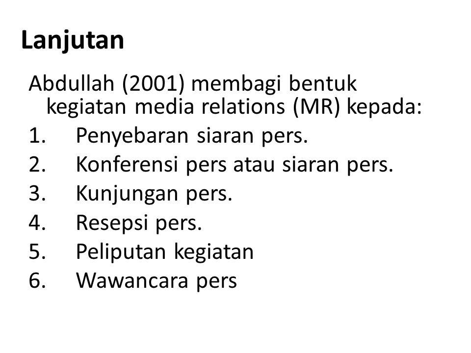 Lanjutan Abdullah (2001) membagi bentuk kegiatan media relations (MR) kepada: 1.Penyebaran siaran pers. 2.Konferensi pers atau siaran pers. 3.Kunjunga