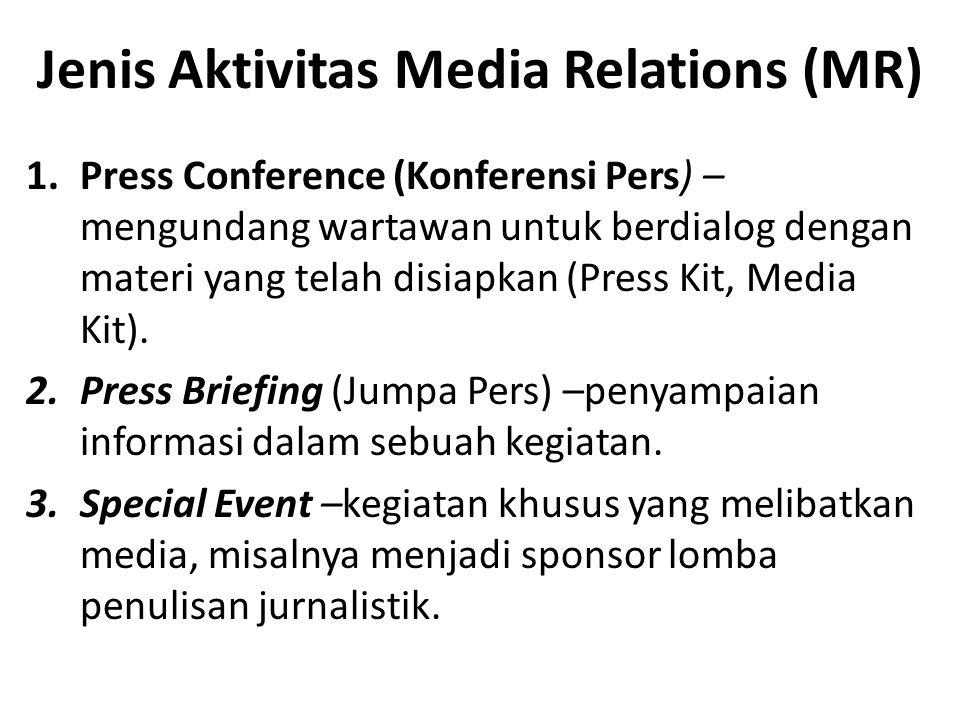 Jenis Aktivitas Media Relations (MR) 1.Press Conference (Konferensi Pers) – mengundang wartawan untuk berdialog dengan materi yang telah disiapkan (Pr