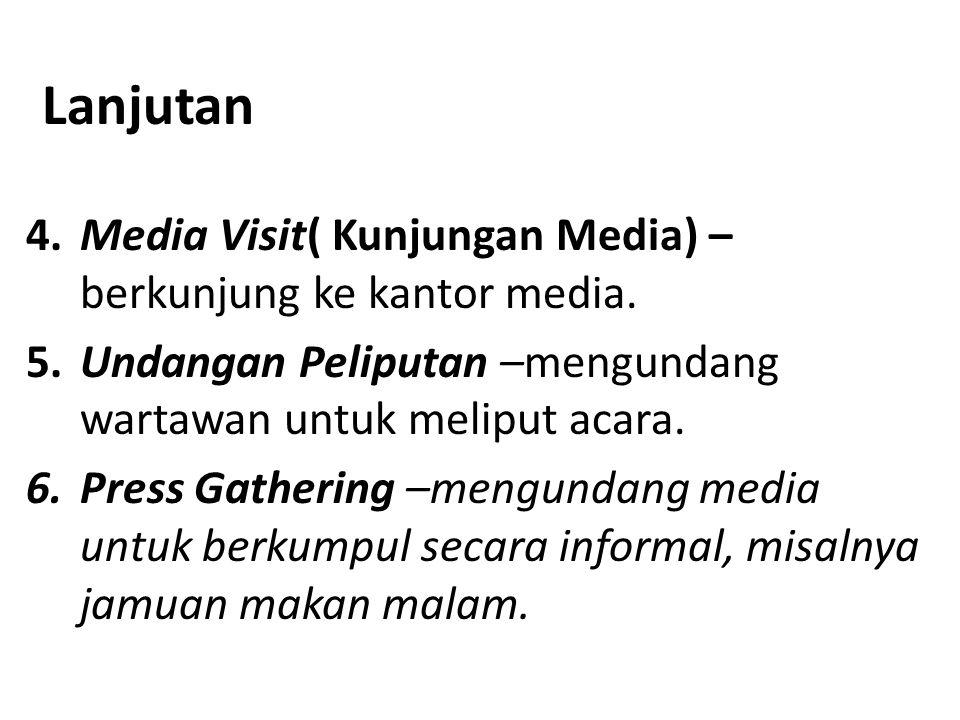Lanjutan 4. Media Visit( Kunjungan Media) – berkunjung ke kantor media. 5.Undangan Peliputan –mengundang wartawan untuk meliput acara. 6.Press Gatheri