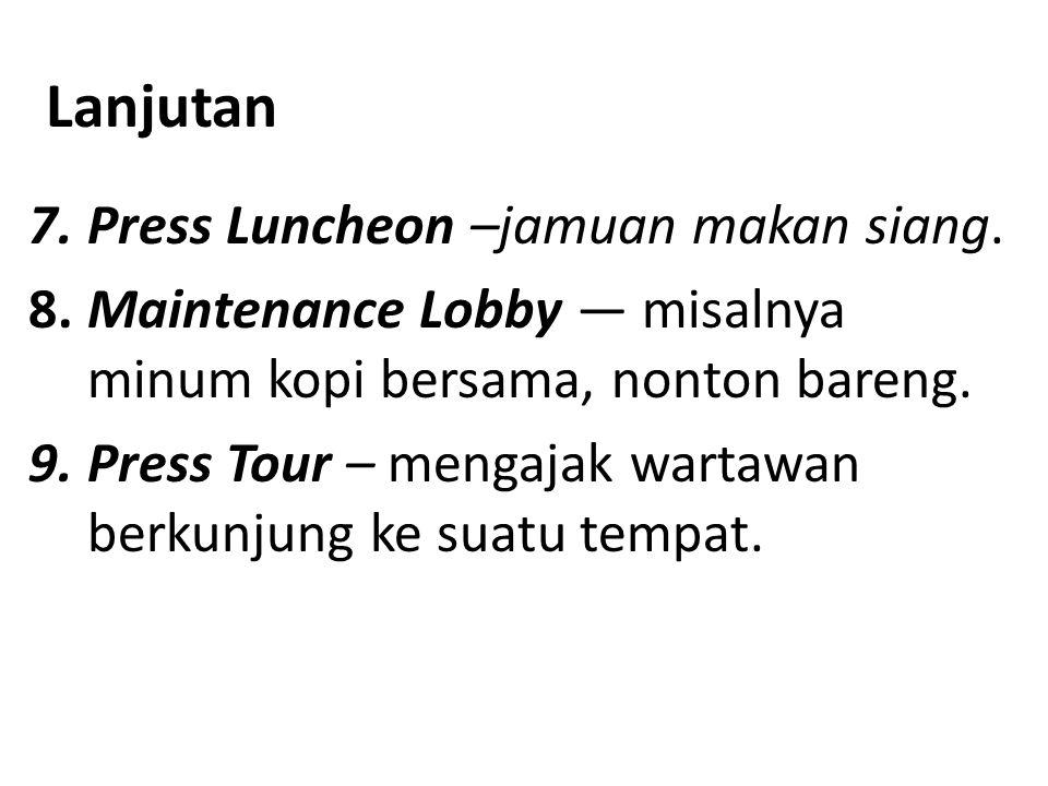 Lanjutan 7.Press Luncheon –jamuan makan siang. 8.Maintenance Lobby — misalnya minum kopi bersama, nonton bareng. 9.Press Tour – mengajak wartawan ber