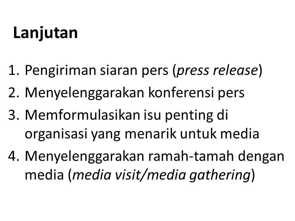 Lanjutan 1.Pengiriman siaran pers (press release) 2.Menyelenggarakan konferensi pers 3.Memformulasikan isu penting di organisasi yang menarik untuk me
