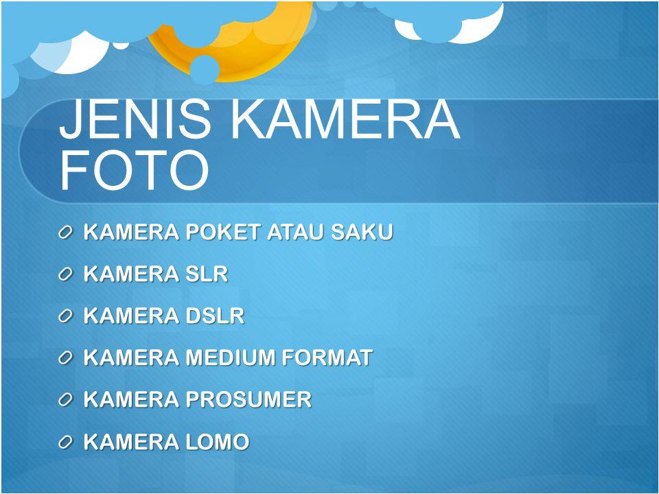 JENIS KAMERA FOTO KAMERA POKET ATAU SAKU KAMERA SLR KAMERA DSLR KAMERA MEDIUM FORMAT KAMERA PROSUMER KAMERA LOMO