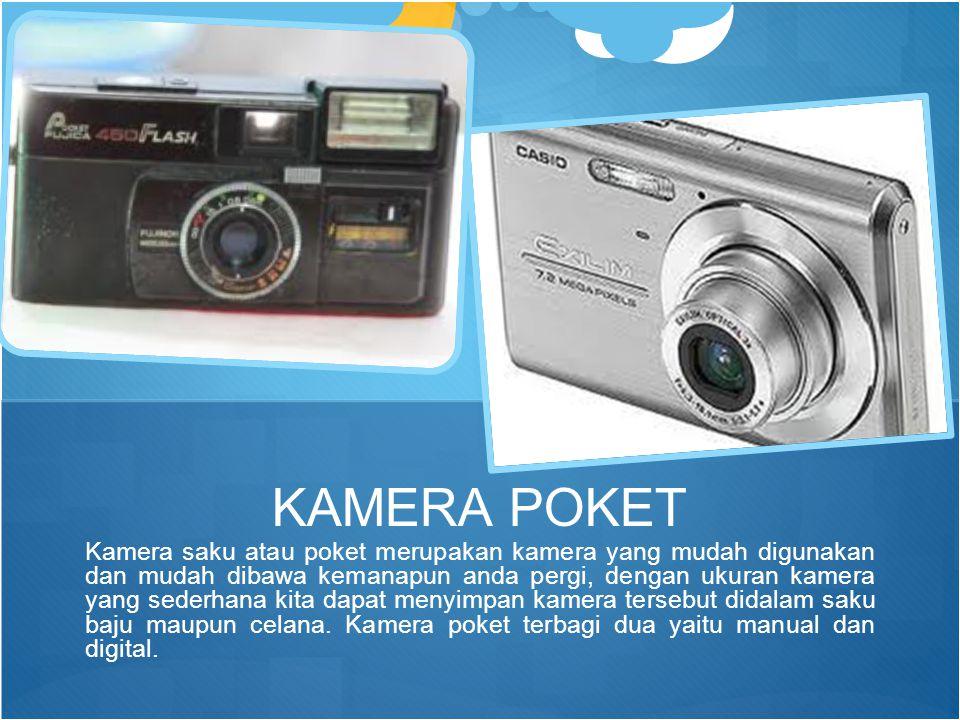 Kamera saku atau poket merupakan kamera yang mudah digunakan dan mudah dibawa kemanapun anda pergi, dengan ukuran kamera yang sederhana kita dapat men