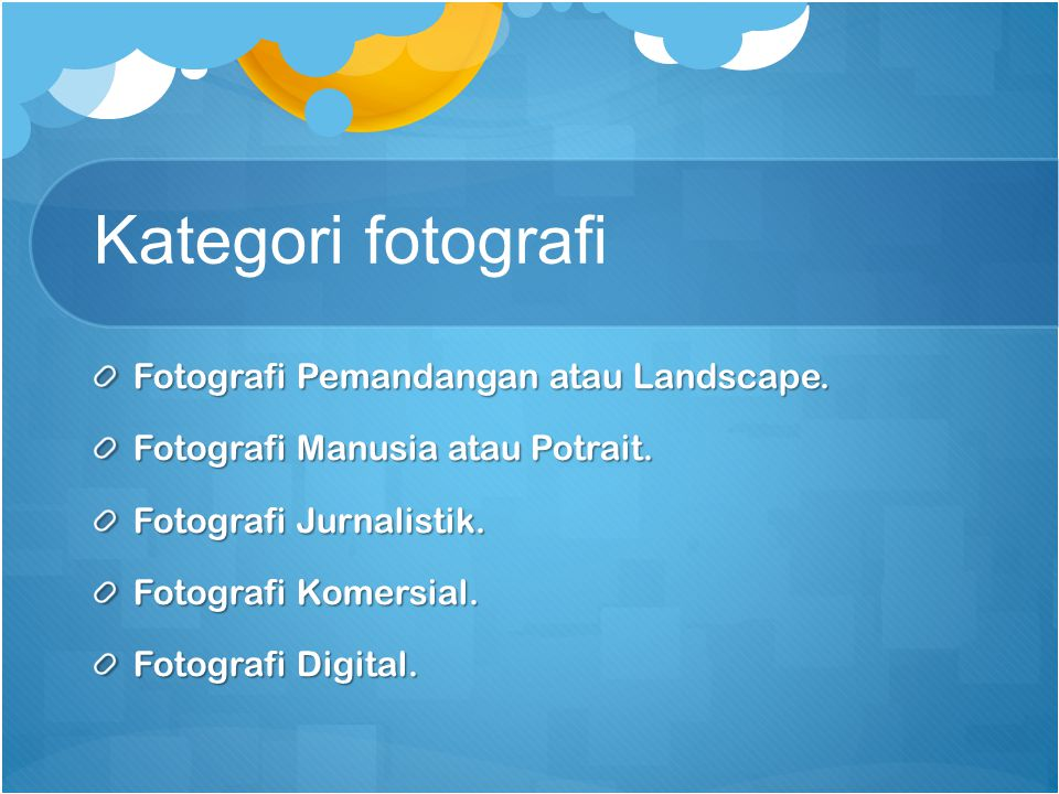 Kategori fotografi Fotografi Pemandangan atau Landscape. Fotografi Manusia atau Potrait. Fotografi Jurnalistik. Fotografi Komersial. Fotografi Digital