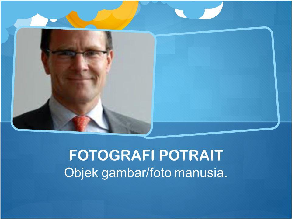 Objek gambar/foto manusia. FOTOGRAFI POTRAIT