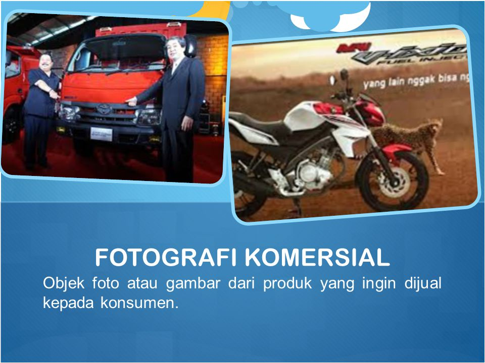 Objek foto atau gambar dari produk yang ingin dijual kepada konsumen. FOTOGRAFI KOMERSIAL