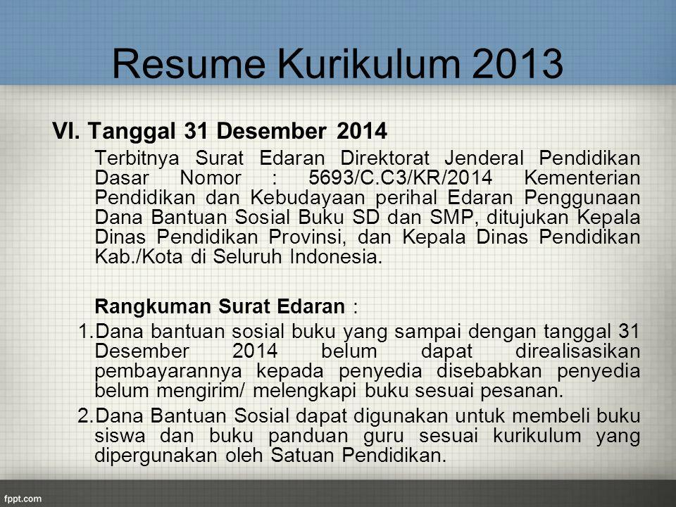 Resume Kurikulum 2013 VI. Tanggal 31 Desember 2014 Terbitnya Surat Edaran Direktorat Jenderal Pendidikan Dasar Nomor : 5693/C.C3/KR/2014 Kementerian P