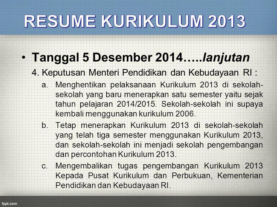 Tanggal 5 Desember 2014…..lanjutan 4. Keputusan Menteri Pendidikan dan Kebudayaan RI : a.Menghentikan pelaksanaan Kurikulum 2013 di sekolah- sekolah y