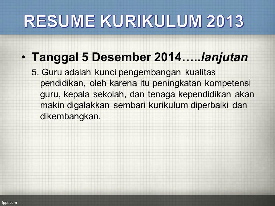 Tanggal 5 Desember 2014…..lanjutan 5. Guru adalah kunci pengembangan kualitas pendidikan, oleh karena itu peningkatan kompetensi guru, kepala sekolah,