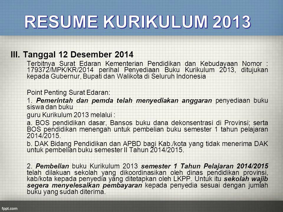 III. Tanggal 12 Desember 2014 Terbitnya Surat Edaran Kementerian Pendidikan dan Kebudayaan Nomor : 179372/MPK/KR/2014 perihal Penyediaan Buku Kurikulu