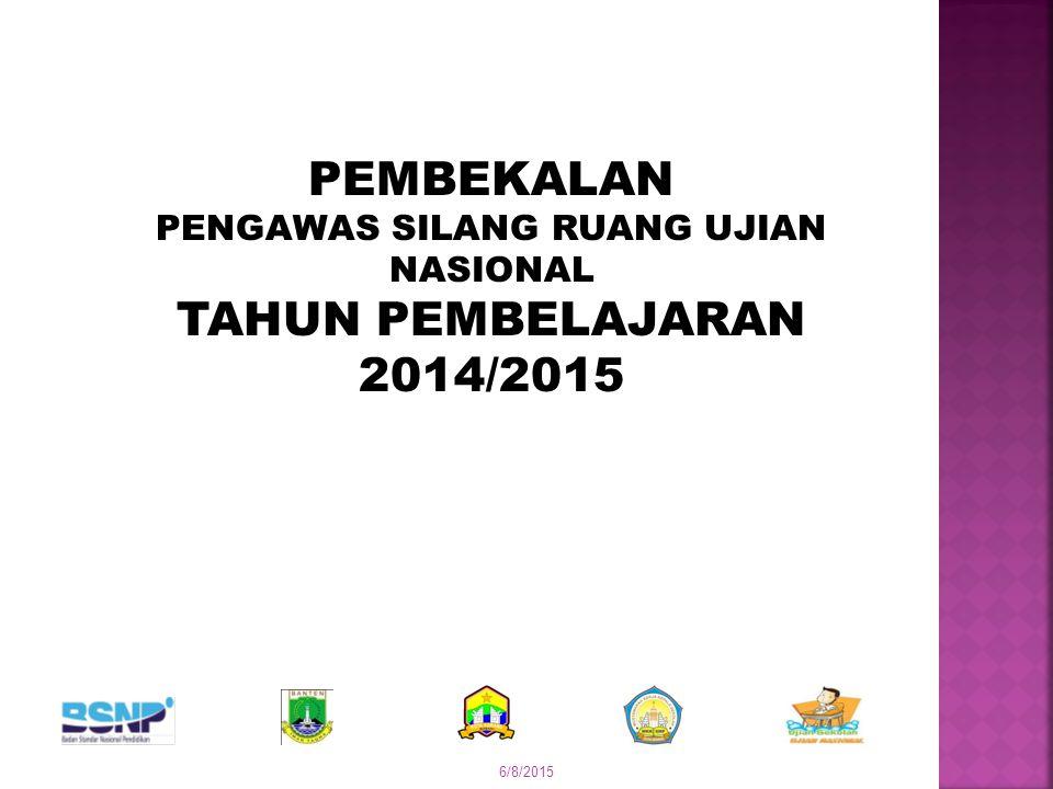 PEMBEKALAN PENGAWAS SILANG RUANG UJIAN NASIONAL TAHUN PEMBELAJARAN 2014/2015 6/8/2015