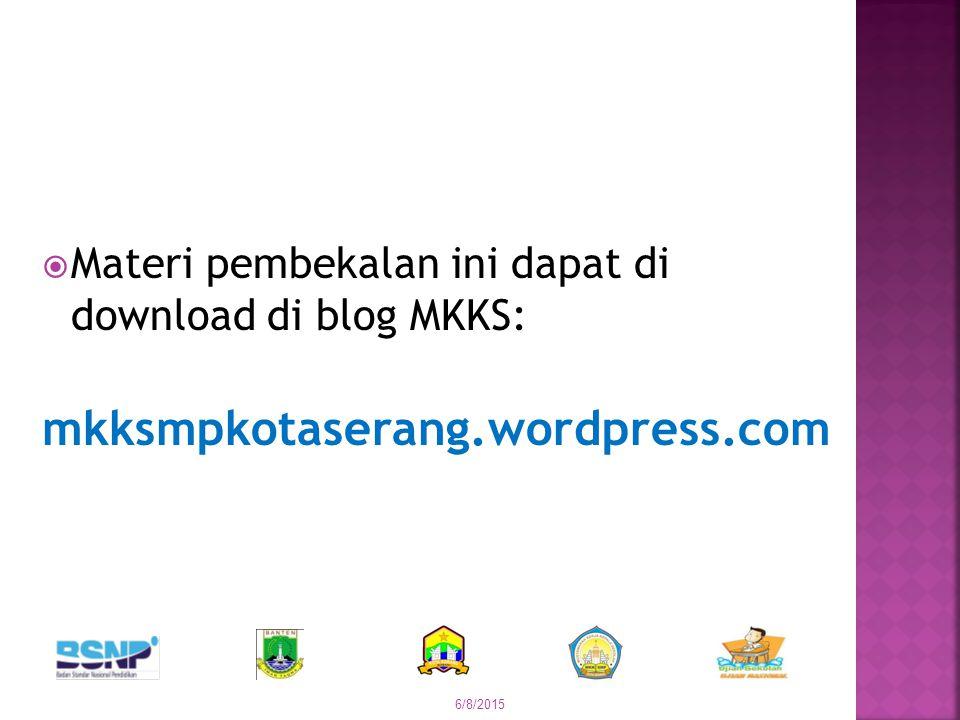  Materi pembekalan ini dapat di download di blog MKKS: mkksmpkotaserang.wordpress.com 6/8/2015