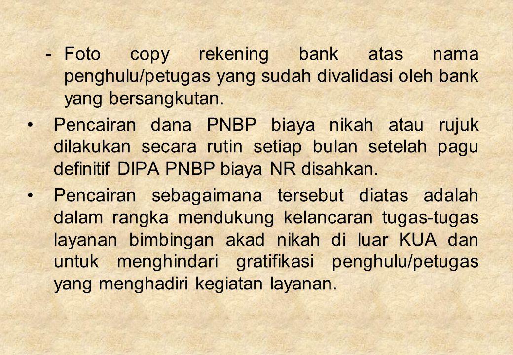 -Foto copy rekening bank atas nama penghulu/petugas yang sudah divalidasi oleh bank yang bersangkutan. Pencairan dana PNBP biaya nikah atau rujuk dila