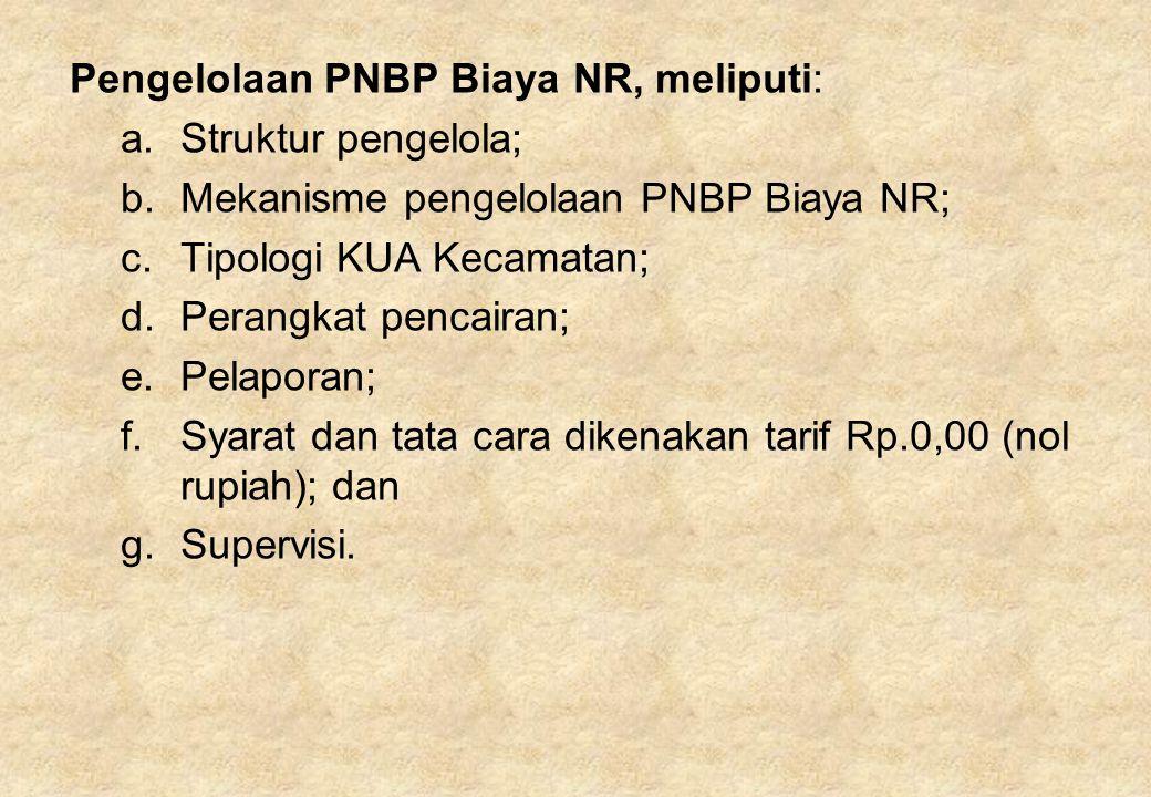 Pengelolaan PNBP Biaya NR, meliputi: a.Struktur pengelola; b.Mekanisme pengelolaan PNBP Biaya NR; c.Tipologi KUA Kecamatan; d.Perangkat pencairan; e.P