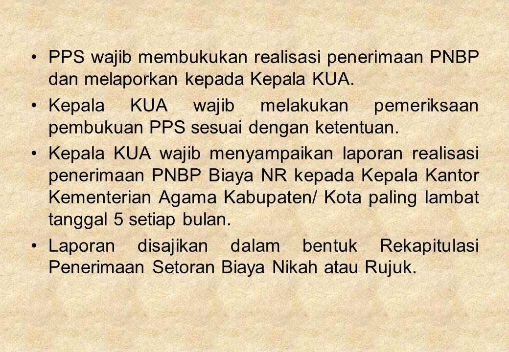 PPS wajib membukukan realisasi penerimaan PNBP dan melaporkan kepada Kepala KUA. Kepala KUA wajib melakukan pemeriksaan pembukuan PPS sesuai dengan ke