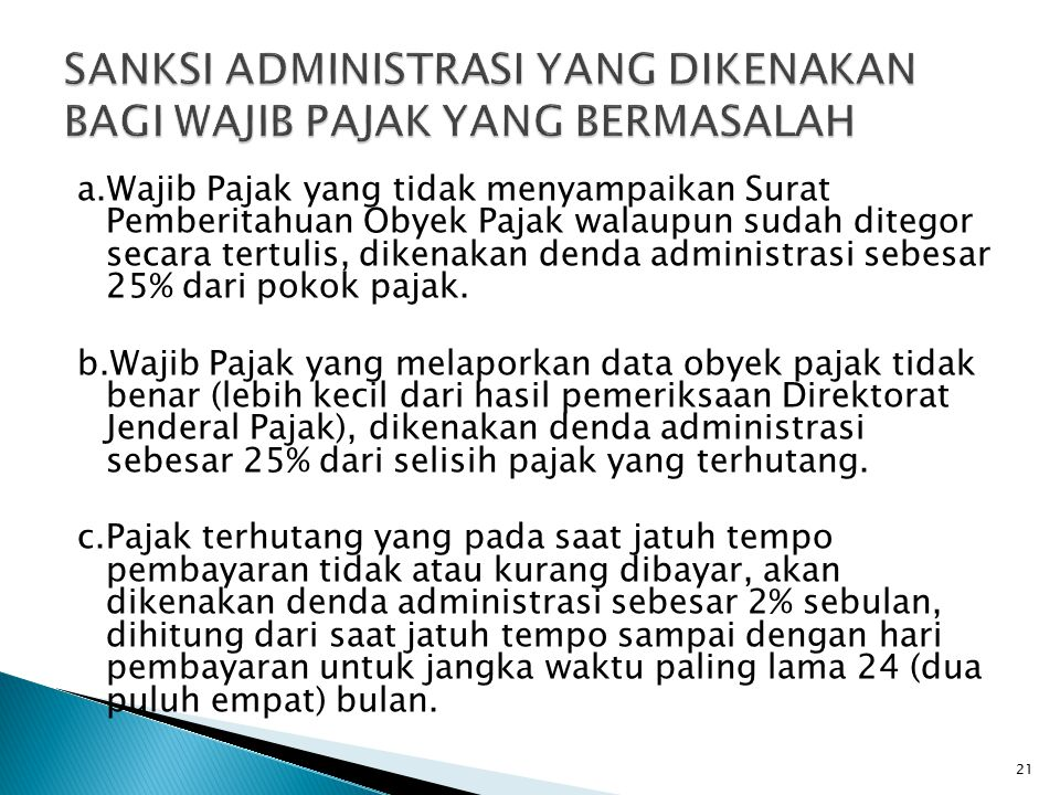 a.Wajib Pajak yang tidak menyampaikan Surat Pemberitahuan Obyek Pajak walaupun sudah ditegor secara tertulis, dikenakan denda administrasi sebesar 25%