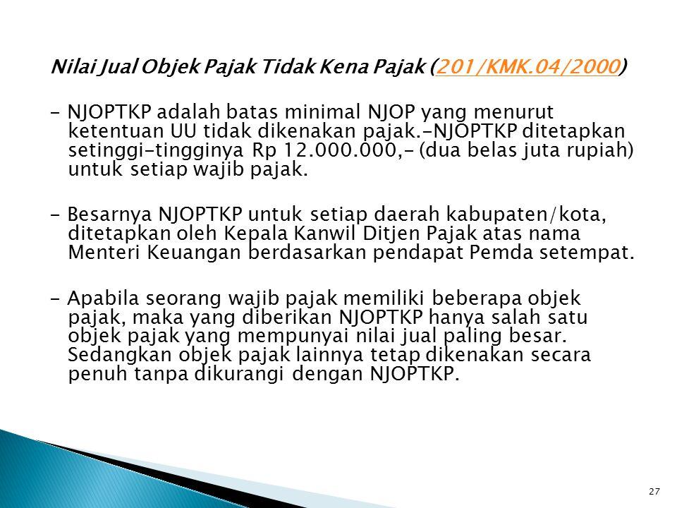 Nilai Jual Objek Pajak Tidak Kena Pajak (201/KMK.04/2000)201/KMK.04/2000 - NJOPTKP adalah batas minimal NJOP yang menurut ketentuan UU tidak dikenakan