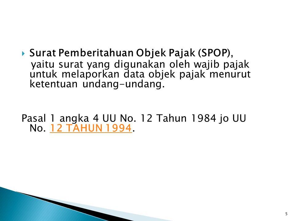  Surat Pemberitahuan Objek Pajak (SPOP), yaitu surat yang digunakan oleh wajib pajak untuk melaporkan data objek pajak menurut ketentuan undang-undan