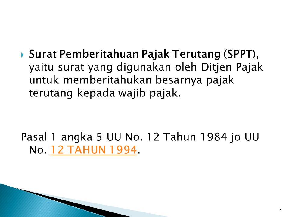  Surat Pemberitahuan Pajak Terutang (SPPT), yaitu surat yang digunakan oleh Ditjen Pajak untuk memberitahukan besarnya pajak terutang kepada wajib pa