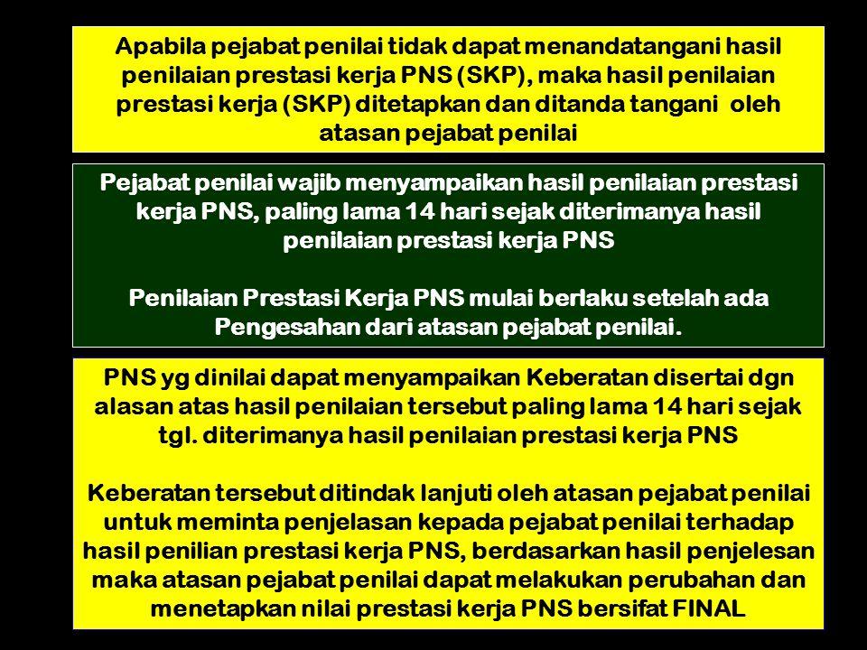 Apabila pejabat penilai tidak dapat menandatangani hasil penilaian prestasi kerja PNS (SKP), maka hasil penilaian prestasi kerja (SKP) ditetapkan dan