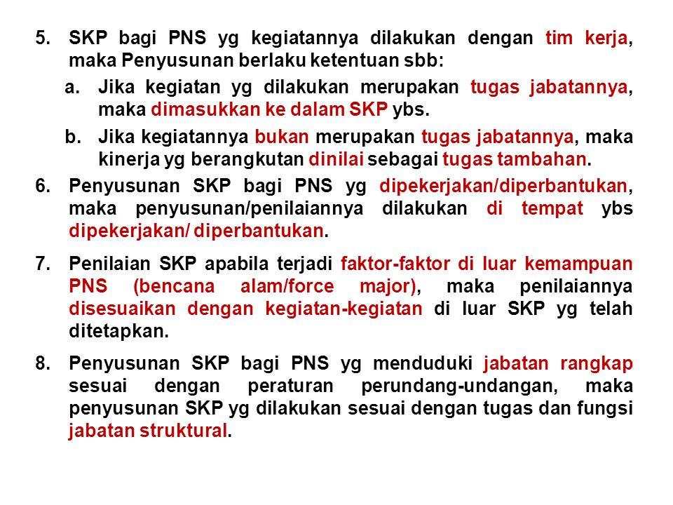 5.SKP bagi PNS yg kegiatannya dilakukan dengan tim kerja, maka Penyusunan berlaku ketentuan sbb: a.Jika kegiatan yg dilakukan merupakan tugas jabatann