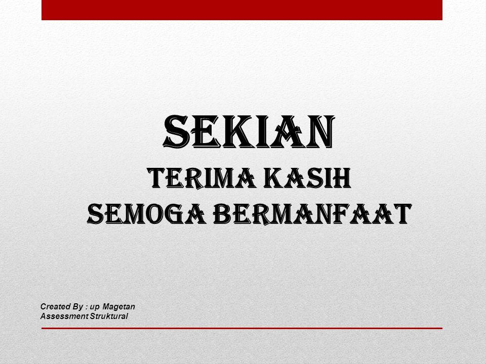 SEKIAN TERIMA KASIH SEMOGA BERMANFAAT Created By : up Magetan Assessment Struktural