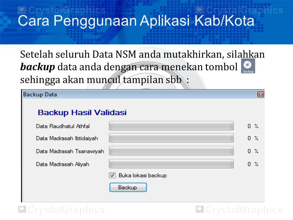Setelah seluruh Data NSM anda mutakhirkan, silahkan backup data anda dengan cara menekan tombol sehingga akan muncul tampilan sbb : Cara Penggunaan Ap