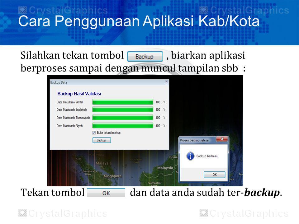 Silahkan tekan tombol, biarkan aplikasi berproses sampai dengan muncul tampilan sbb : Tekan tombol dan data anda sudah ter-backup. Cara Penggunaan Apl