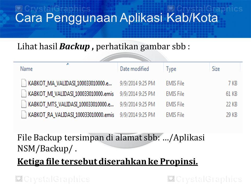 Lihat hasil Backup, perhatikan gambar sbb : File Backup tersimpan di alamat sbb: …/Aplikasi NSM/Backup/. Ketiga file tersebut diserahkan ke Propinsi.