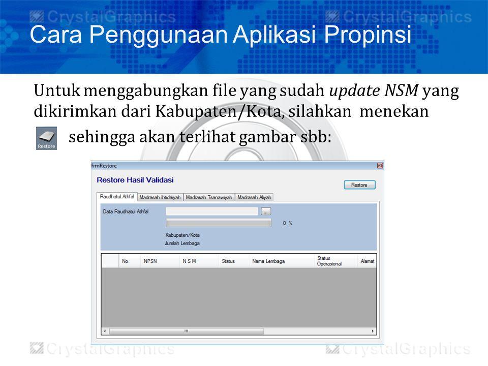 Untuk menggabungkan file yang sudah update NSM yang dikirimkan dari Kabupaten/Kota, silahkan menekan sehingga akan terlihat gambar sbb: Cara Penggunaa