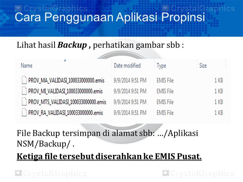 Lihat hasil Backup, perhatikan gambar sbb : File Backup tersimpan di alamat sbb: …/Aplikasi NSM/Backup/. Ketiga file tersebut diserahkan ke EMIS Pusat