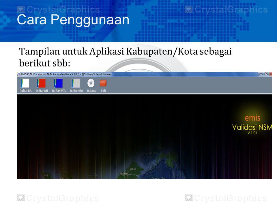 Tampilan untuk Aplikasi Kabupaten/Kota sebagai berikut sbb: Cara Penggunaan