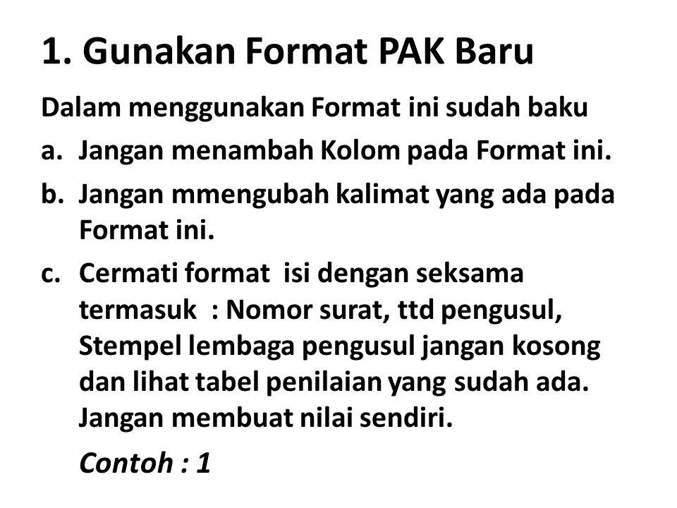 1. Gunakan Format PAK Baru Dalam menggunakan Format ini sudah baku a.Jangan menambah Kolom pada Format ini. b.Jangan mmengubah kalimat yang ada pada F