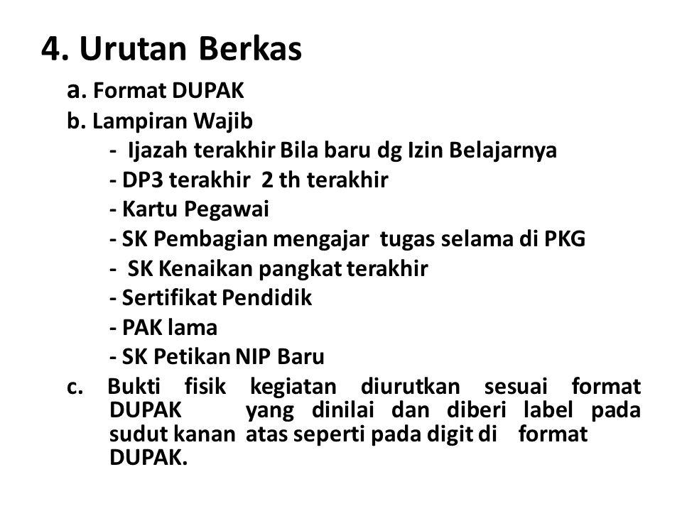 4. Urutan Berkas a. Format DUPAK b. Lampiran Wajib - Ijazah terakhir Bila baru dg Izin Belajarnya - DP3 terakhir 2 th terakhir - Kartu Pegawai - SK Pe