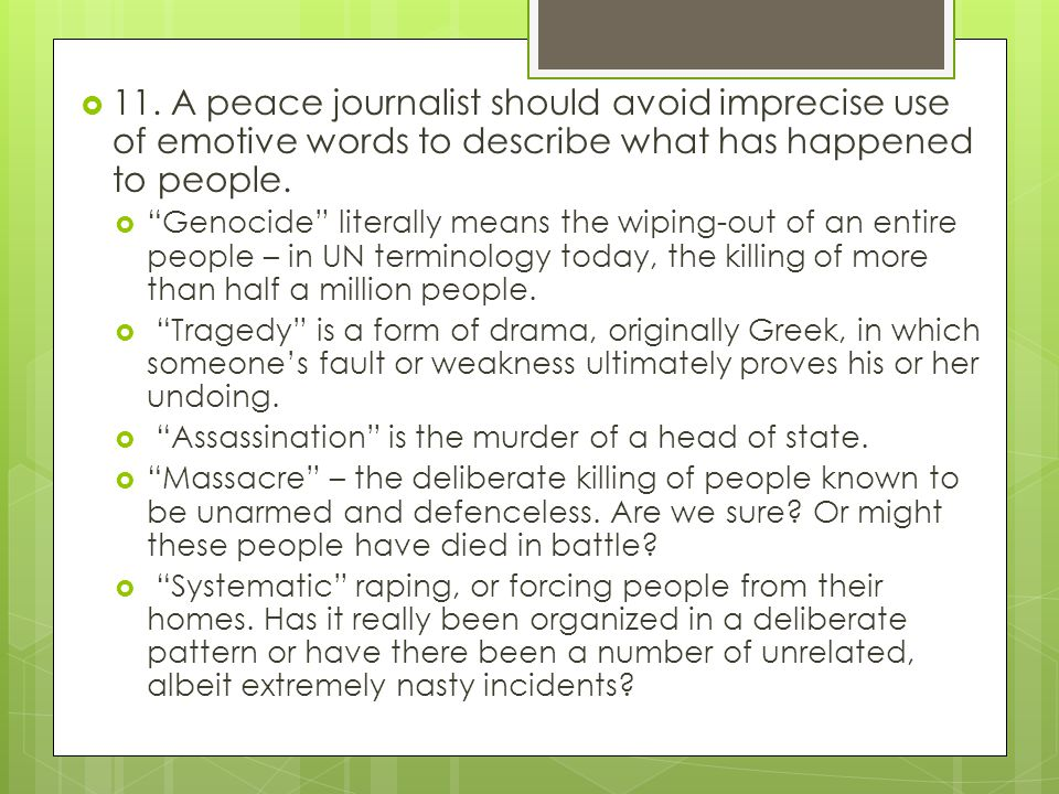 """ 11. A peace journalist should avoid imprecise use of emotive words to describe what has happened to people.  """"Genocide"""" literally means the wiping-"""