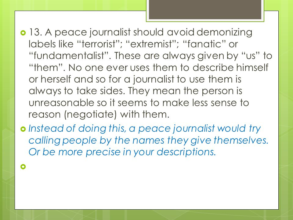 """ 13. A peace journalist should avoid demonizing labels like """"terrorist""""; """"extremist""""; """"fanatic"""" or """"fundamentalist"""". These are always given by """"us"""" t"""