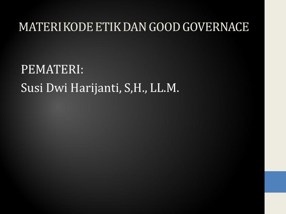 MATERI KODE ETIK DAN GOOD GOVERNACE PEMATERI: Susi Dwi Harijanti, S,H., LL.M.