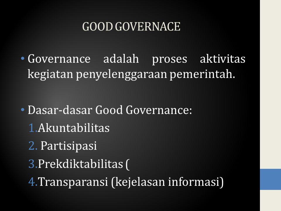 GOOD GOVERNACE Governance adalah proses aktivitas kegiatan penyelenggaraan pemerintah.