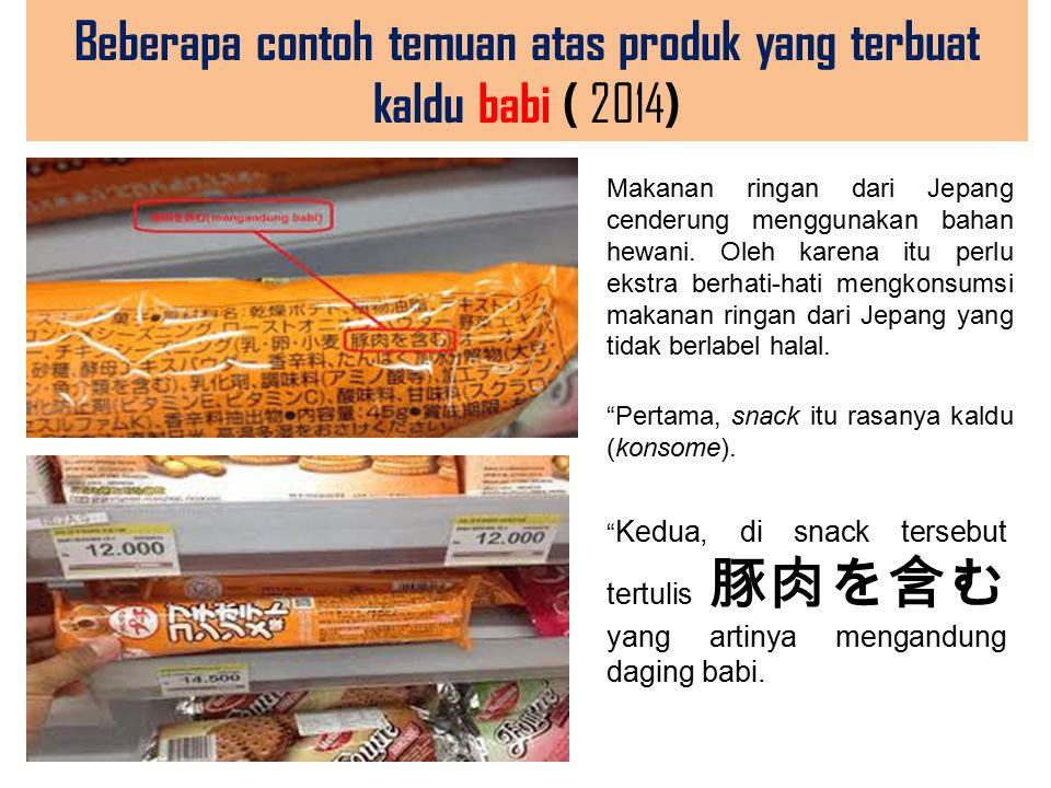 Beberapa contoh temuan atas produk yang terbuat kaldu babi ( 2014 ) Kedua, di snack tersebut tertulis 豚肉を含む yang artinya mengandung daging babi.