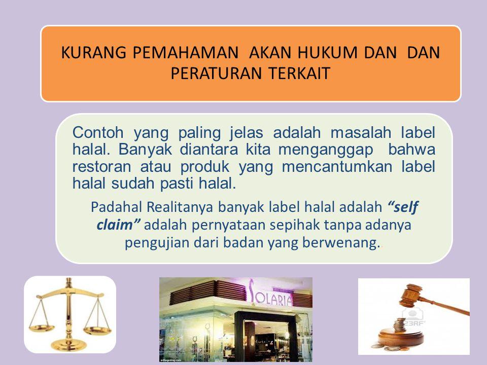 KURANG PEMAHAMAN AKAN HUKUM DAN DAN PERATURAN TERKAIT Contoh yang paling jelas adalah masalah label halal.