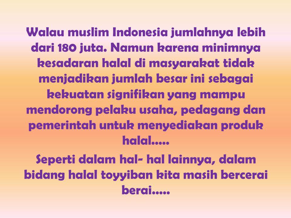 Walau muslim Indonesia jumlahnya lebih dari 180 juta.