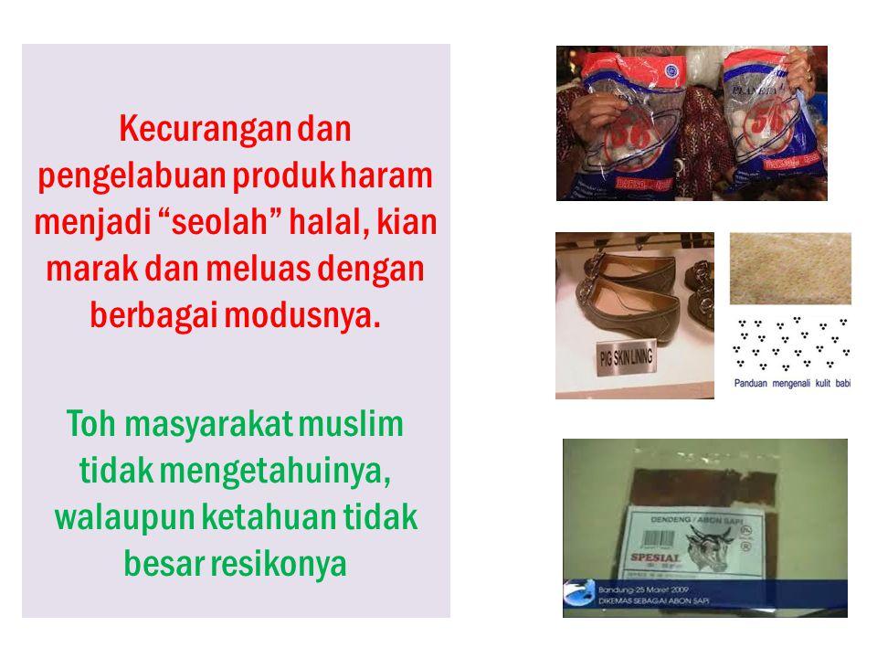 Kecurangan dan pengelabuan produk haram menjadi seolah halal, kian marak dan meluas dengan berbagai modusnya.