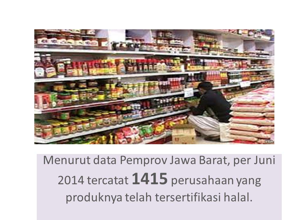 Menurut data Pemprov Jawa Barat, per Juni 2014 tercatat 1415 perusahaan yang produknya telah tersertifikasi halal.